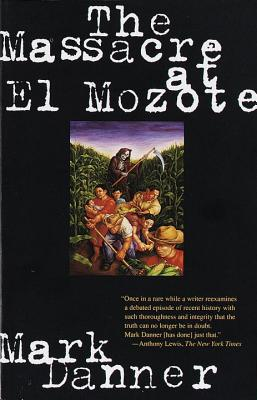 The Massacre at El Mozote By Danner, Mark