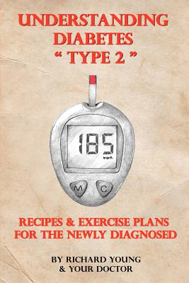 CreateSpace Understanding Diabetes Type 2: Recipes & Exercise Plans for the Newly Diagnosed by Young, Richard L. [Paperback] at Sears.com